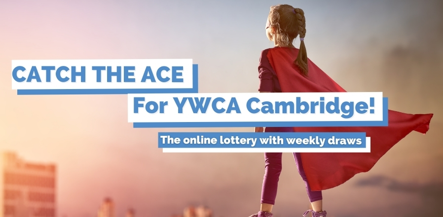 "Photo of the back of a young girl wearing a cape. She's standing on the stop of a structure, looking out at a skyline. The text over the photo is ""Catch the Ace for YWCA Cambridge. The online lottery with weekly draws."