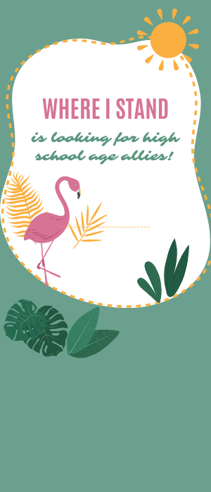 Green background with images of pink flamingo, green and gold plant leaves. Pink and green text reads: Where I Stand is looking for high school age allies!